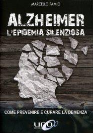 ALZHEIMER. L'EPIDEMIA SILENZIOSA Come prevenire e curare la demenza di Marcello Pamio