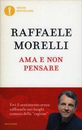 AMA E NON PENSARE di Raffaele Morelli