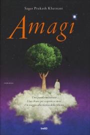 AMAGI Una parola misteriosa - Una chiave per scoprire se stessi - Un viaggio alla ricerca della felicità di Sagar Prakash Khatnani
