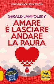 AMARE è LASCIARE ANDARE LA PAURA di Gerald Jampolsky