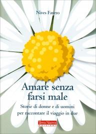 AMARE SENZA FARSI MALE Storie di donne e di uomini per raccontare il viaggio in due di Nives Favero