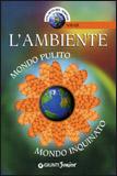 L'AMBIENTE Mondo pulito - Mondo inquinato di Autori Vari