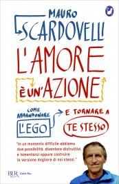 L'AMORE è UN'AZIONE Come abbandonare l'ego e tornare a te stesso di Mauro Scardovelli