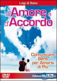 D'AMORE E D'ACCORDO - VIDEOCORSO IN Comunicare bene per amarsi di più di Luigi Di Salvo