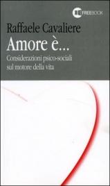 AMORE è.. Considerazioni psico-sociali sul motore della vita di Raffaele Cavaliere