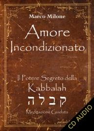 AMORE INCONDIZIONATO Il potere segreto della Kabbalah di Marco Milone