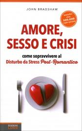 AMORE, SESSO E CRISI Come sopravvivere al disturbo da stress Post-Romantico di John Bradshaw