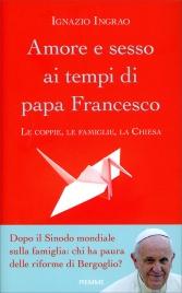 AMORE E SESSO AI TEMPI DI PAPA FRANCESCO Le coppie, la famiglia, la chiesa di Ignazio Ingrao