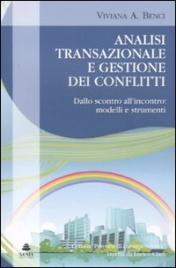 ANALISI TRANSAZIONALE E GESTIONE DEI CONFLITTI Dallo scontro all'incontro: modelli e strumenti di Viviana A. Benci