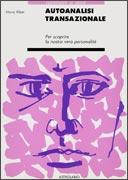 AUTOANALISI TRANSAZIONALE Per scoprire la nostra vera personalità di Mavis Klein
