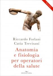 ANATOMIA E FISIOLOGIA PER OPERATORI DELLA SALUTE di Riccardo Forlani, Catia Trevisani