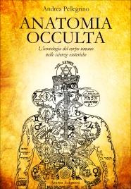 ANATOMIA OCCULTA L'iconologia del corpo umano nelle scienze esoteriche di Andrea Pellegrino
