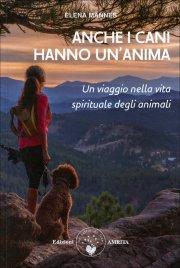 ANCHE I CANI HANNO UN'ANIMA Un viaggio nella vita spirituale degli animali di Elena Mannes