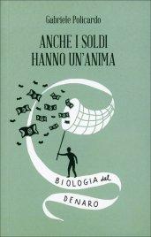 ANCHE I SOLDI HANNO UN'ANIMA Biologia del denaro di Gabriele Policardo
