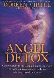 ANGEL DETOX Come portare la tua vita a un livello superiore attraverso il rilascio emotivo, fisico ed energetico delle tossine di Doreen Virtue, Robert Reeves