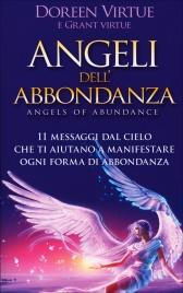 ANGELI DELL'ABBONDANZA 11 messaggi dal cielo che ti aiutano a manifestare ogni forma di abbondanza di Doreen Virtue, Grant Virtue