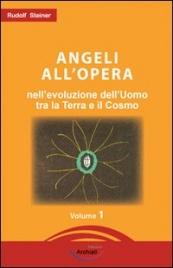 ANGELI ALL'OPERA Nell'evoluzione dell'uomo tra la Terra e il Cosmo di Rudolf Steiner