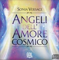 ANGELI DELL'AMORE COSMICO Meditazione guidataper trasmettere informazioni e frequenze che possano allacciarti all'amore incondizionato di Sonia Versace