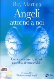 ANGELI ATTORNO A NOI Come riconoscerli, attrarli e averli al nostro servizio (con CD Incluso) di Roy Martina