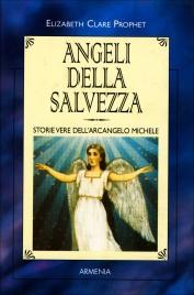 ANGELI DELLA SALVEZZA Storie vere dell'Arcangelo Michele di Elizabeth Clare Prophet