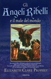GLI ANGELI RIBELLI E IL MALE DEL MONDO di Elizabeth Clare Prophet