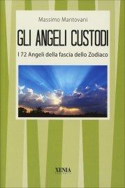 GLI ANGELI CUSTODI I 72 angeli della fascia dello zodiaco di Massimo Mantovani