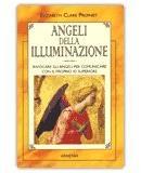 ANGELI DELLA ILLUMINAZIONE Invocare gli angeli per comunicare con il proprio Io superiore di Elizabeth Clare Prophet