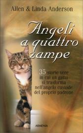 ANGELI A QUATTRO ZAMPE 35 storie vere in cui un gatto si trasforma nell'angelo custode del proprio padrone di Allen Anderson