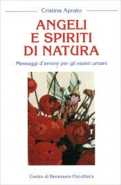 ANGELI E SPIRITI DI NATURA Messaggi d'amore per gli esseri umani di Cristina Aprato