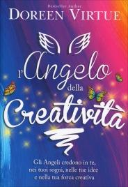 L'ANGELO DELLA CREATIVITà Gli Angeli credono in te, nei tuoi sogni, nelle tue idee e nella tua forza creativa di Doreen Virtue