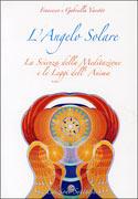 L'ANGELO SOLARE La scienza della meditazione e le leggi dell'anima di Francesco e Gabriella Varetto
