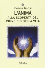 L'ANIMA - ALLA SCOPERTA DEL PRINCIPIO DELLA VITA di Massimo Centini