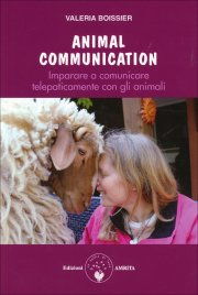 ANIMAL COMMUNICATION Imparare a comunicare telepaticamente con gli animali di Valeria Boissier