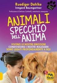 ANIMALI SPECCHIO DELL'ANIMA (EBOOK) Vivono le nostre emozioni, si fanno carico delle nostre malattie, sono profondamente legati a noi di Rüdiger Dahlke, Irmgard Baumgartner