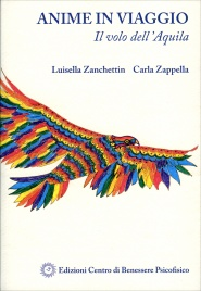 ANIME IN VIAGGIO - IL VOLO DELL'AQUILA Un percorso di comprensione e di accettazione e, soprattutto, di trasformazione di Luisella Zanchettin, Carla Zappella