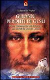 GLI ANNI PERDUTI DI GESù Prove documentate dei diciassette anni vissuti da Gesù in Oriente di Elizabeth Clare Prophet