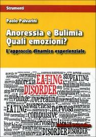 ANORESSIA E BULIMIA - QUALI EMOZIONI? L'approccio dinamico esperenziale di Paolo Palvarini