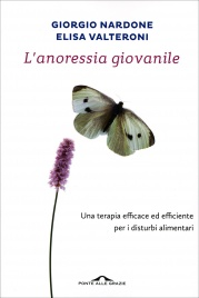 L'ANORESSIA GIOVANILE Una terapia efficace ed efficiente per i disturbi alimentari di Giorgio Nardone, Elisa Valteroni