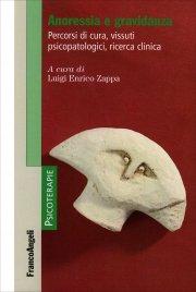 ANORESSIA E GRAVIDANZA Percorsi di cura, vissuti psicopatologici, ricerca clinica di Luigi Enrico Zappa