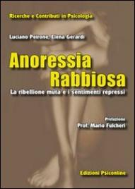 ANORESSIA RABBIOSA La ribellione muta e i sentimenti repressi di Luciano Peirone, Elena Gerardi