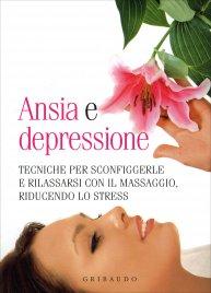 ANSIA E DEPRESSIONE Tecniche per sconfiggerle e rilassarsi con il massaggio riducendo lo stress