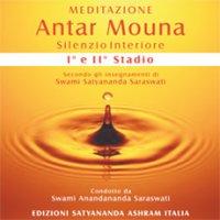 MEDITAZIONE ANTAR MOUNA Silenzio Interiore. 1° e 2° Stadio. Secondo gli insegnamenti di Swami Satyananda Saraswati di Swami Anandananda Saraswati
