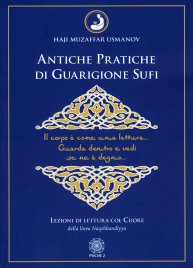 ANTICHE PRATICHE DI GUARIGIONE SUFI Lezioni di lettura col cuore della linea Naqshbandiyya di Haji Muzaffar Usmanov