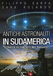ANTICHI ASTRONAUTI IN SUDAMERICA VOL.2 di Filippo Sarpa, Sara Rolando