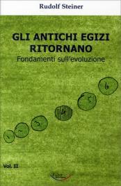 GLI ANTICHI EGIZI RITORNANO Fondamenti sull'evoluzione volume II di Rudolf Steiner