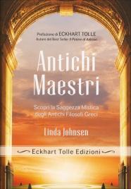 ANTICHI MAESTRI Scopri la saggezza mistica degli antichi filosofi greci di Linda Johnsen