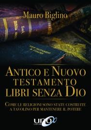 ANTICO E NUOVO TESTAMENTO LIBRI SENZA DIO (EBOOK) Come le religioni sono state costruite a tavolino per mantenere il potere - La Bibbia non è un libro sacro Vol. 2 di Mauro Biglino