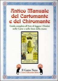 ANTICO MANUALE DEL CARTOMANTE E DEL CHIROMANTE Guida Completa all'arte di leggere i Destini nelle Carte e nelle linee della mano di Pier Luca Pierini