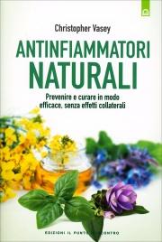 ANTINFIAMMATORI NATURALI Prevenire e curare in modo efficace, senza effetti collaterali di Christopher Vasey