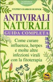 ANTIVIRALI NATURALI (GUIDA COMPLETA) Come curare influenza, herpes e molte altre infezioni virali con la fitoterapia di Stephen Harrod Buhner